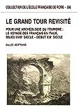 Le Grand Tour revisité: Pour une archéologie du tourisme : le voyage des Français en Italie, milieu XVIIIe – début XIXe siècle