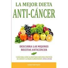 La Mejor Dieta Anti-Cancer: Descubra Las Mejores Recetas Anticancer: Descubra Como Alimentarse Bien Para Prevenir el Cancer y La Mejor Alimentacion Anti Cancer (Spanish Edition) by Mario Fortunato (2015-10-15)