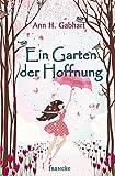 Ein Garten der Hoffnung von Ann H. Gabhart