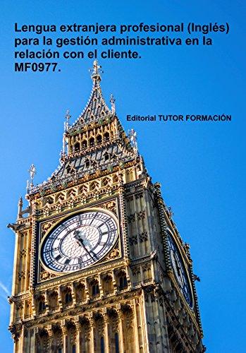 Manual Lengua extranjera profesional (Inglés) para la gestión administrativa en la relación con el cliente. MF0977. por Esther Morate Béjar