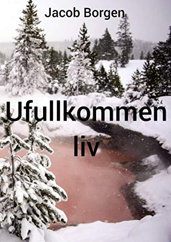 Ufullkommen liv (Norwegian Edition) por Jacob Borgen