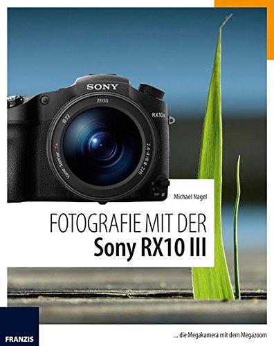 Fotografie-handbuch (Fotografie mit der Sony RX10 III: die Megakamera mit dem Megazoom)