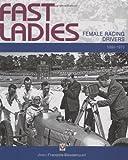 1888-1970 Fast Ladies: Female Racing Drivers