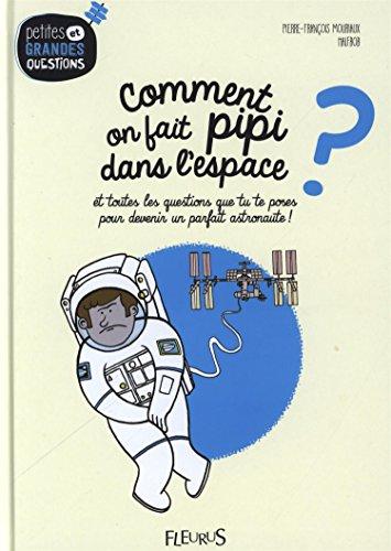 Comment on fait pipi dans l'espace ? : Et toutes les questions que tu te poses pour devenir un parfait astronaute ! por Pierre-François Mouriaux