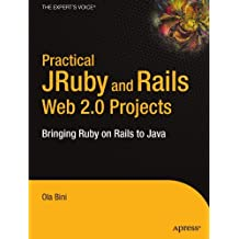 Practical JRuby on Rails Web 2.0 Projects: Bringing Ruby on Rails to Java (Expert's Voice in Java) by Ola Bini (2007-09-25)