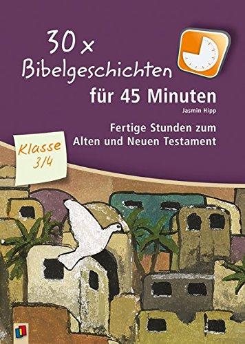 30x Bibelgeschichten für 45 Minuten - Klasse 3/4: Fertige Stunden zum Alten und Neuen Testament