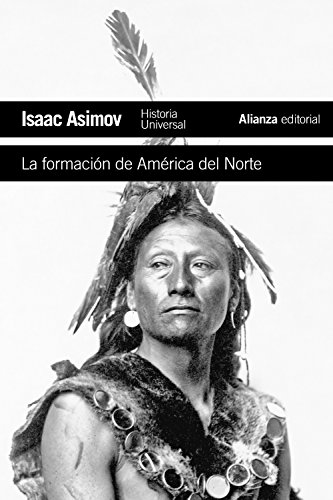 La formación de América del Norte: Desde los tiempos primitivos hasta 1763 (El Libro De Bolsillo - Historia) por Isaac Asimov