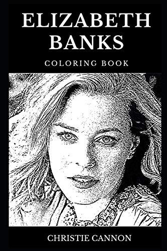 Elizabeth Banks Coloring Book: Legendary Effie from Hunger Games and Famous Multiple Emmy Nominee, Acclaimed Director and Cultural Icon Inspired Adult Coloring Book (Elizabeth Banks Books, Band 0)