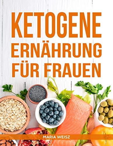 Ketogene Ernährung für Frauen: Die besten Rezepte für die ketogene Ernährung (Nüsse Männer Gesundheit)
