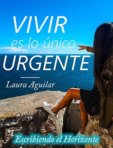 Vivir es lo único urgente de [Aguilar Hernández, Laura]
