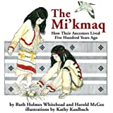 The Micmac: How Their Ancestors Lived Five Hundred Years Ago by Ruth Holmes Whitehead (1983-12-30)