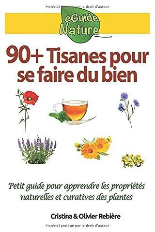 90+ tisanes pour se faire du bien: Petit guide pour apprendre les propriétés naturelles et curatives des plantes (eGuide Nature)