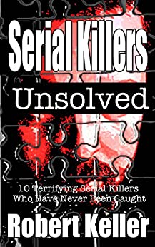 Serial Killers Unsolved: 10 Unsolved Serial Killer Mysteries (True Crime Stories) (English Edition) di [Keller, Robert]
