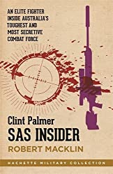 SAS Insider: An elite SAS fighter on life in Australia's toughest and most secretive combat force (Hachette Military Collection)
