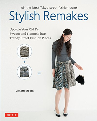 (Stylish Remakes: Upcycle Your Old T's, Sweats and Flannels into Trendy Street Fashion Pieces)