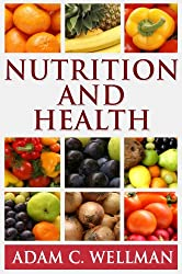 Nutrition And Health: What is Mind and Body Nutrition, Have a Relationship with Food that Cultivates Your Health and Reduces Your Waistline (English Edition)
