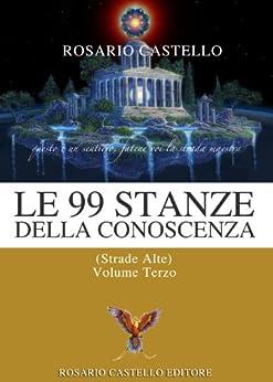 Le 99 Stanze della Conoscenza - Volume terzo (Nuova Umanità Vol. 8) di [Castello, Rosario]