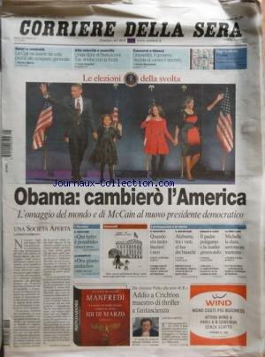 CORRIERE DELLA SERA [No 264] du 06/11/2008 - BARACK OBAMA - CAMBIERO L'AMERICA - L'OMAGGIO DEL MONDO E DI MCCAIN AL NUOVO PRESIDENTE DEMOCRATICO UNA SOCIETA APERTA DI A. PANEBIANCO QUANDO ERA LECITO LINCIARE I NERI - FIAN ANTONIO STELLA ALABAMA - TRA I VINTI AL BAR DEI BIANCHI - ALDO CAZZULLO DA JURASSIC PARK ALLA SERIE E.R. - ADDIO A CRICHTON MAESTRO DI THRILLER E FANTASCIENZA - E. CARETTO SALARI E CONTRATTI DI ENRICO MARRO ALTA VELOCITA E ESERCITO DI LUCA ANGELINI CONCO