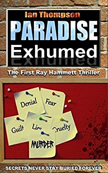 Paradise Exhumed (Ray Hammett Thrillers Book 1) by [Thompson, Ian]