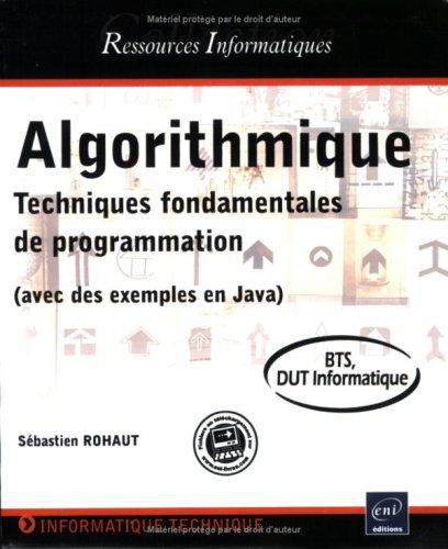 Algorithmique - Techniques fondamentales de programmation - (avec des exemples en Java) - BTS, DUT informatique par Sébastien Rohaut