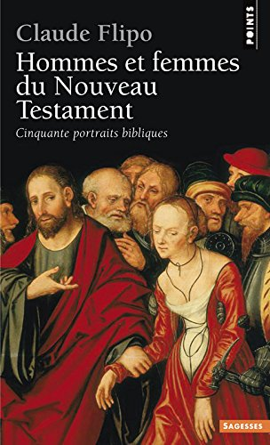 Hommes et Femmes du Nouveau Testament. Cinquante p par Claude Flipo