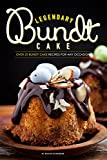 Legendary Bundt Cake: Over 25 Bundt Cake Recipes for Any Occasion
