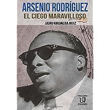 Arsenio Rodríguez: El Ciego Maravilloso (La trilogía de Arsenio Rodríguez)
