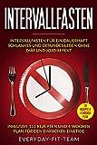 Intervallfasten: Intervallfasten für ein dauerhaft schlankes und gesundes Leben ohne Diät und Jojo-Effekt | Inklusive 111 Rezepten und 4 Wochen Plan für den einfachen Einstieg