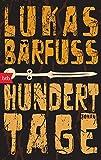 Hundert Tage: Roman - Lukas Bärfuss