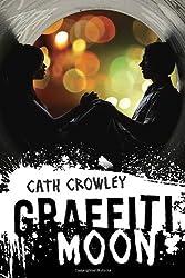 Graffiti Moon by Cath Crowley (2012-12-26)