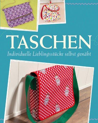 Taschen: Individuelle Lieblingsstücke selbst nähen - Mit Schnittmustern zum Download (Das große Nähbuch)