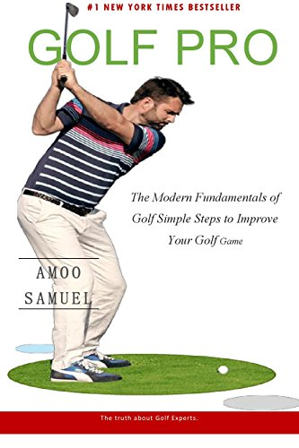 Be a Golf Pro: The Modern Fundamentals of Golf Simple Steps to Improve Your Golf Game. (professional golf sports psychology thought by golf sports psychologist ... Amoo Samuel and Ben Hogan) (English Edition) Nike Lady-clubs