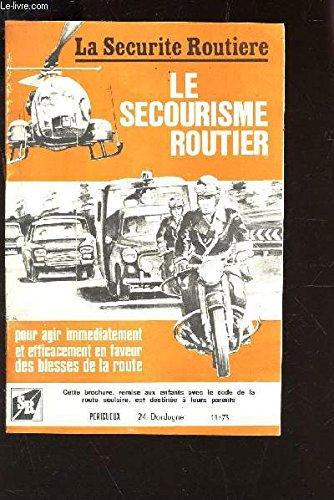 LE SECOURISME ROUTIER - BROCHURE REMISE AUX ENFANTS AVEC LE CODE DE LA ROUTE SCOLAIRE, EST DESTINEE A LEURS PARENTS - EPRIGUEUX - 24 DORDOGNE 11/73 / LA SECURITE ROUTIERE - Pour agir immédiatement et efficacement en faveur des blesses de la route. par COLLECTIF