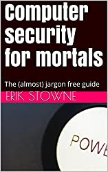 Computer security for mortals: The (almost) jargon free guide