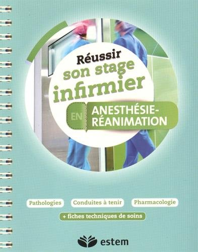 Réussir son stage infirmier - Anesthésie - Réanimation