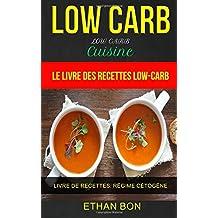 Low Carb: Low Carb Cuisine: Le livre des recettes low-carb (Livre De Recettes: Régime Cétogène)