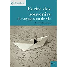 Ecrire des souvenirs de voyages ou de vie: Guide pratique