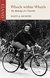Wheels Within Wheels: The Making of a Traveller by Dervla Murphy (2010-03-30)