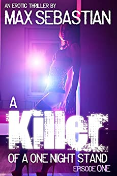 A Killer of a One Night Stand: Episode 1 (The Erotic Serial Mystery Thriller) by [Sebastian, Max]