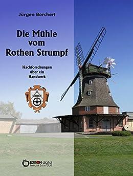 Die Mühle vom Roten Strumpf: Nachforschungen über ein Handwerk