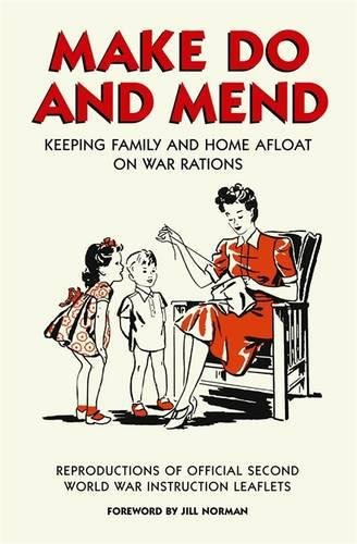 Make Do and Mend: Keeping Family and Home Afloat on War Rations (Official Wwii Info Reproductns)