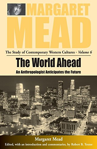 The World Ahead: An Anthropologist Anticipates the Future (Margaret Mead: The Study of Contemporary Western Culture) por M Mead