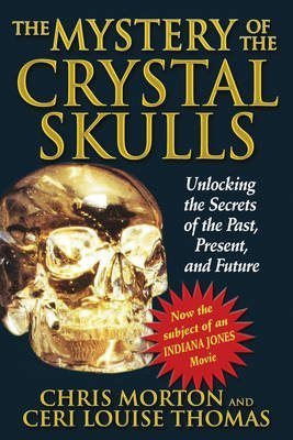 [( The Mystery of the Crystal Skulls: Unlocking the Secrets of the Past, Present, and Future )] [by: Chris Morton] [Jan-2004]