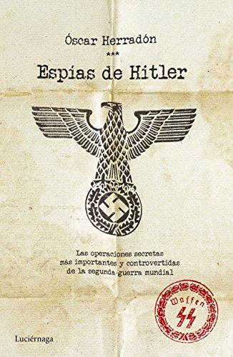 Descargar Libro Espías de Hitler: Las operaciones de espionaje más importantes y controvertidas de la segunda guerra mundial de Óscar Herradón Ameal