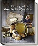 Die original rheinische Alpenküche - Rezepte und Anekdoten aus meinen beiden Heimaten