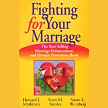 Fighting for Your Marriage: The Best-Selling Marriage Enhancement and Divorce Prevention Book