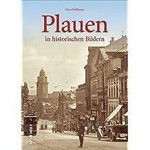 Plauen in historischen Bildern, mehr als 160 historische Fotografien über das Leben in der alten Spitzenstadt im Zentrum des Vogtlands von 1900 bis ... des Zweiten Weltkriegs (Sutton Archivbilder)