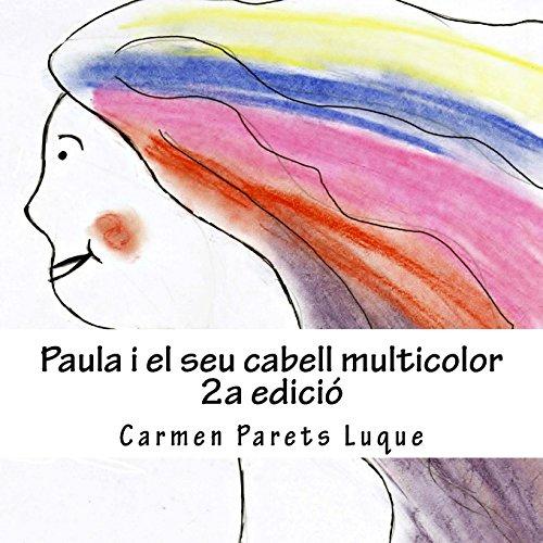 Paula i el seu cabell multicolor: ( conte il·lustrat per a nens de 2 a 6 anys)