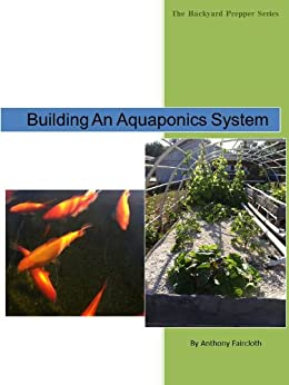Building An Aquaponics System (The Backyard Prepper Series) (English Edition) von [Faircloth, Anthony]