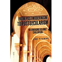 From Postmodernism to Postsecularism: Re-emerging Islamic Civilization